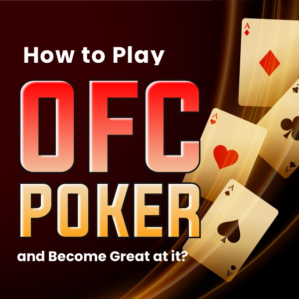 How to Play OFC Poker and Become Great at it? Post Thumbnail