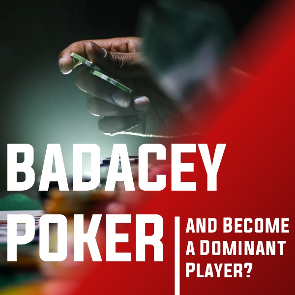 How to Play Badacey Poker and Become a Dominant Player? Post Thumbnail